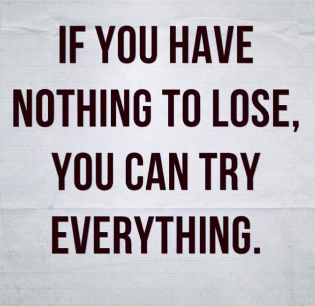 """Nothing to lose"""